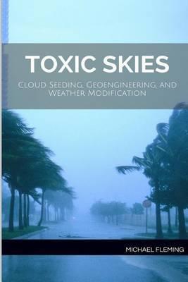 Toxic Skies: Cloud Seeding, Geoengineering, and Weather Modification