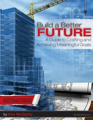 Build a Better Future: A Guide to Crafting and Achieving Meaningful Goals.