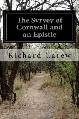 The Svrvey of Cornwall and an Epistle: Concerning the Excellencies of the English Tongue