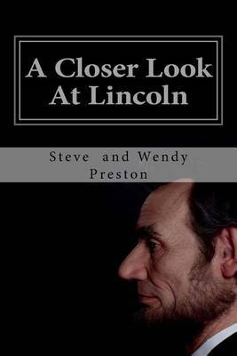 A Closer Look at Lincoln: Have You Been Lied To?