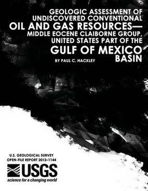 Geologic Assessment of Undiscovered Conventional Oil and Gas Resources?middle Eocene Claiborne Group, United States Part of the Gulf of Mexico Basin