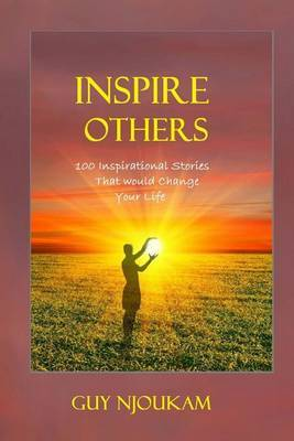 Inspire Others: 100 Inspirational Stories That Would Change Your Life