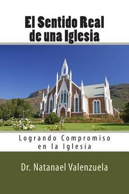 El Sentido Real de La Iglesia: Logrando Compromiso En La Iglesia