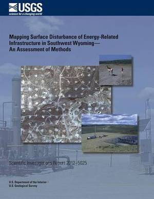 Mapping Surface Disturbance of Energy- Related Infrastructure in Southwest Wyoming?An Assessment of Methods