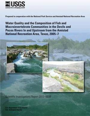Water Quality and the Composition of Fish and Macroinvertebrate Communities in the Devils and Pecos Rivers in and Upstream from the Amistad National Recreation Area, Texas, 2005?7