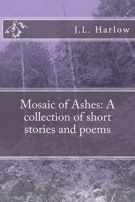 Mosaic of Ashes: A Collection of Short Stories and Poems