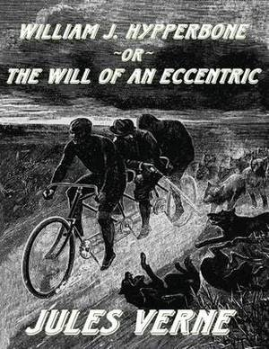 William J. Hypperbone, or the Will of an Eccentric: [Replica Edition]