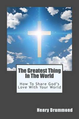 The Greatest Thing in the World: How to Share God's Love with Your World
