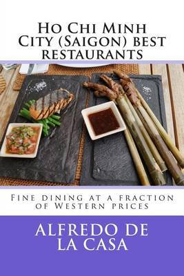 Ho Chi Minh City (Saigon) Best Restaurants: Fine Dining at a Fraction of Western Prices