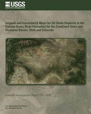 Isopach and Isoresource Maps for Oil Shale Deposits in the Eocene Green River Formation for the Combined Uinta and Piceance Basins, Utah and Colorado