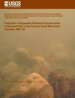 Prediction of Suspended-Sediment Concentrations at Selected Sites in the Fountain Creek Watershed, Colorado, 2008?09