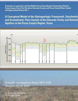 A Conceptual Model of the Hydrogeologic Framework, Geochemistry, and Groundwater-Flow System of the Edwards- Trinity and Related Aquifers in the Pecos County Region, Texas