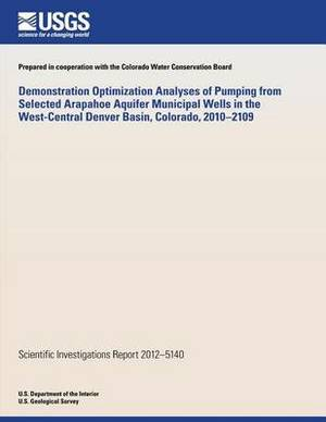 Demonstration Optimization Analyses of Pumping from Selected Arapahoe Aquifer Municipal Wells in the West-Central Denver Basin, Colorado, 2010?2109