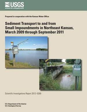 Sediment Transport to and from Small Impoundments in Northeast Kansas, March 2009 Through September 2011