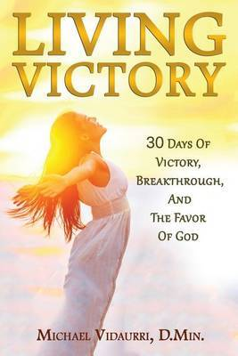 Living Victory: 30 Days of Victory, Breakthrough, and the Favor of God