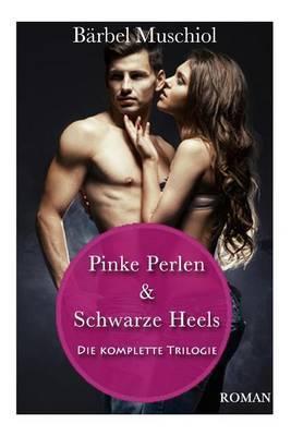 Pinke Perlen & Schwarze Heels  : Die Trilogie