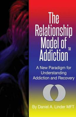The Relationship Model of Addiction: A New Paradigm for Understanding Addiction and Recovery