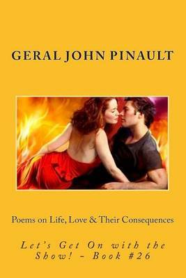Poems on Life, Love & Their Consequences  : Let's Get on with the Show! - Book #26