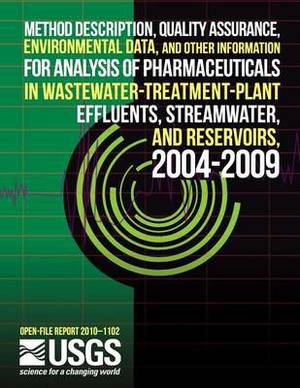 Method Description, Quality Assurance, Environmental Data, and Other Information for Analysis of Pharmaceuticals in Wastewater-Treatment-Plant Effluents, Streamwater, and Reservoirs, 2004-2009