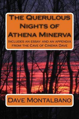 The Querulous Nights of Athena Minerva: Includes an Essay and an Appendix from the Cave of Cinema Dave