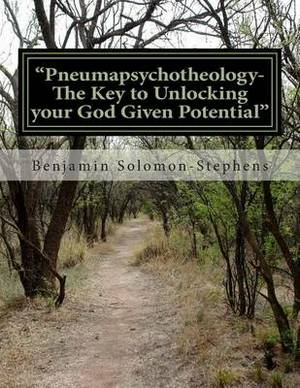 Pneumapsychotheology- The Key to Unlocking Your God Given Potential
