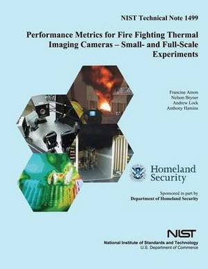 Performance Metrics for Fire Fighting Thermal Imaging Cameras ? Small- And Full-Scale Experiments