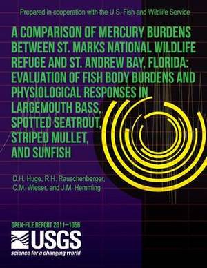 A Comparison of Mercury Burdens Between St. Marks National Wildlife Refuge and St. Andrew Bay, Florida: Evaluation of Fish Body Burdens and Physiological Responses in Largemouth Bass, Spotted Seatrout, Striped Mullet, and Sunfish
