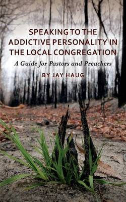 Speaking to the Addictive Personality in the Local Congregation: A Guide for Pastors and Preachers