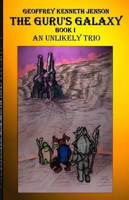 The Guru's Galaxy Book I: An Unlikely Trio