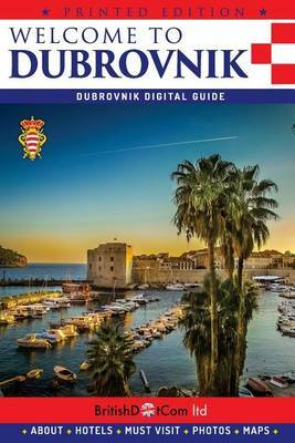 Welcome to Dubrovnik: Dubrovnik Guide