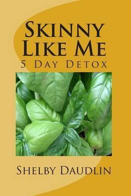 Skinny Like Me: 5 Day Juice Diet