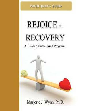 Rejoice in Recovery: Participant's Guide: A 12-Step Faith-Based Program