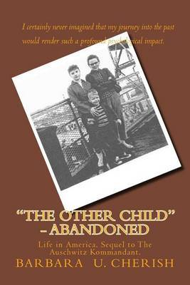 The Other Child - Abandoned: Life in America. Sequel to the Auschwitz Kommandant.
