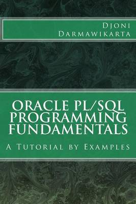 Oracle PL/SQL Programming Fundamentals: A Tutorial by Examples