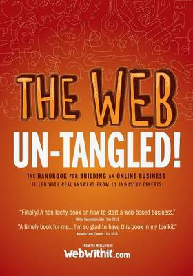 The Web Un-Tangled!: The Handbook for Building an Online Business Filled with Real World Answers from 11 Industry Experts