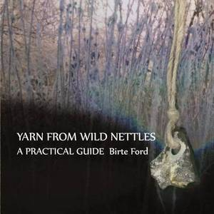 Yarn from Wild Nettles: A Practical Guide