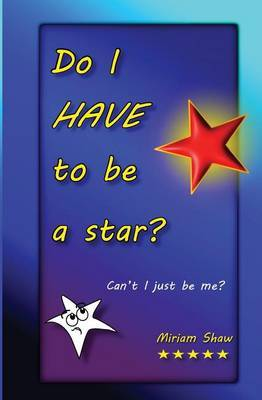 Do I Have to Be a Star?: Can't I Just Be Me?