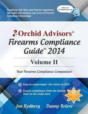Orchid Advisors Firearms Compliance Guide 2014 Volume 2