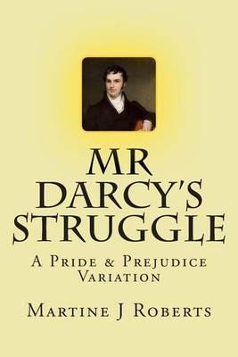 MR Darcy's Struggle: A Pride & Prejudice Variation