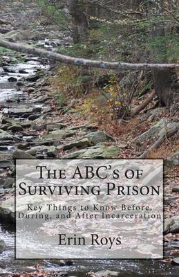 The ABC's of Surviving Prison: Key Things to Know Before, During, and After Incarceration