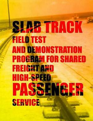 Slab Track Field Test and Demonstration Program for Shared Freight and High-Speed Passenger Service