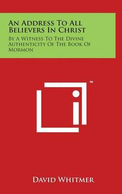 An Address to All Believers in Christ: By a Witness to the Divine Authenticity of the Book of Mormon