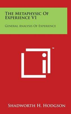 The Metaphysic of Experience V1: General Analysis of Experience