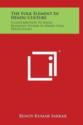 The Folk Element in Hindu Culture: A Contribution to Socio Religious Studies in Hindu Folk Institutions
