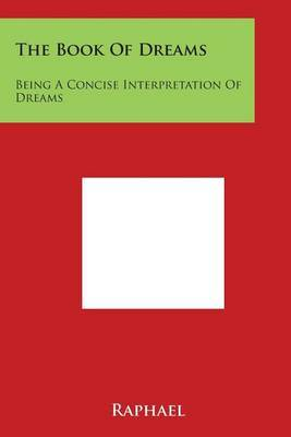 The Book of Dreams: Being a Concise Interpretation of Dreams