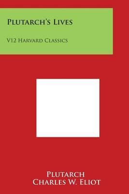 Plutarch's Lives: V12 Harvard Classics