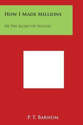 How I Made Millions: Or the Secret of Success