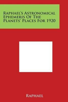 Raphael's Astronomical Ephemeris of the Planets' Places for 1920