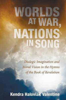 Worlds at War, Nations in Song: Dialogic Imagination and Moral Vision in the Hymns of the Book of Revelation