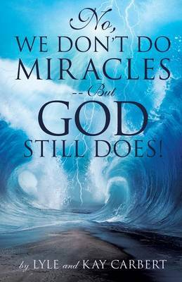 No, We Don't Do Miracles -- But God Still Does!